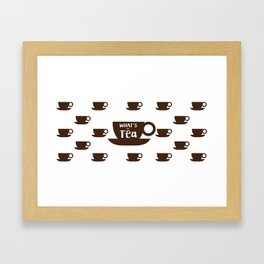 What the tea Framed Art Print