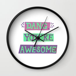 Dang, You're Awesome (Purple, Pink, Green) Wall Clock