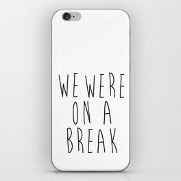 we were on a break iPhone Skin