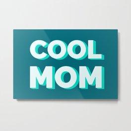 The Cool Mom I Metal Print