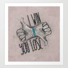 I Win You Lose Art Print