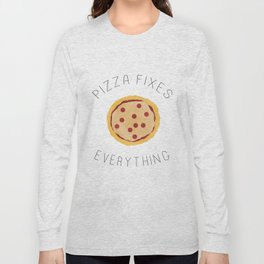 Pizza fixes everything! Long Sleeve T-shirt