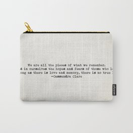 """We are all the pieces of what we remember..."" -Cassandra Clare Carry-All Pouch"