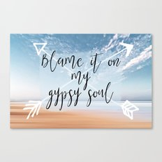 Blame it on my Gypsy Soul - Boho Wanderlust Quote Canvas Print