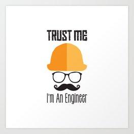 Trust Me I'm An Engineer Art Print