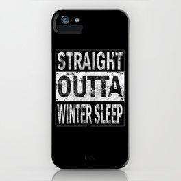 Straight Outta Winter Sleep iPhone Case