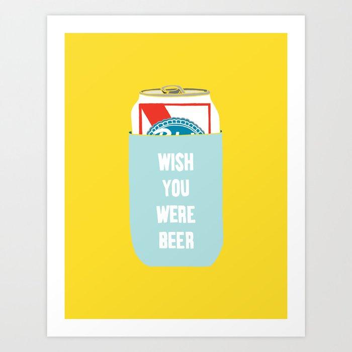 Wish You Were Beer Art Print