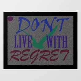 Don't Live With Regret Art Print