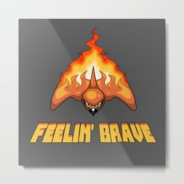 Feelin' Brave Metal Print