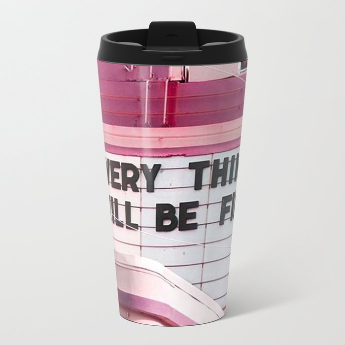 Every Thing Will Be Fine Metal Travel Mug
