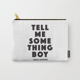 Tell me something boy Carry-All Pouch