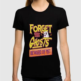 Forget The Ghosts Beware Of Me Halloween Gift T-shirt