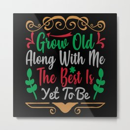 Grow Old Along With Me The Best Metal Print
