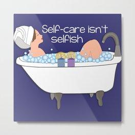 Self-care isn't selfish Metal Print
