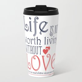Life Is Not Worth Living Without Love. Travel Mug