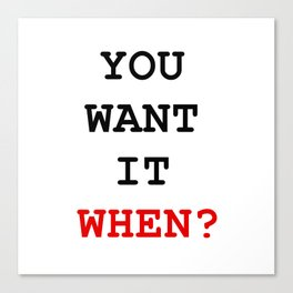you want it when Canvas Print