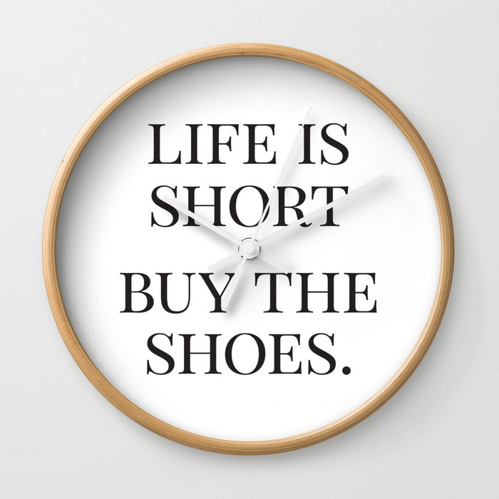 Life is Short, Buy the Shoes, Fashion Quotes, Trending Now, Affiche  Scandinave, Graphic Art Wall Clock by radquoteshop