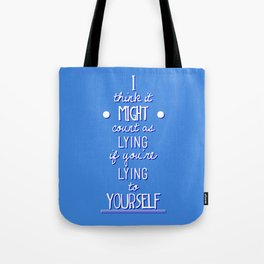 "What If ""I think it counts as lying if you're lying to yourself"" Tote Bag"