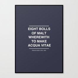 Eight bolls of malt wherewith to make acqua vitae Canvas Print