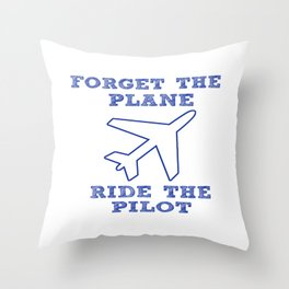 Forget the Plane, Ride the Pilot! Throw Pillow