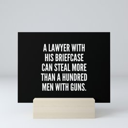 A lawyer with his briefcase can steal more than a hundred men with guns Mini Art Print