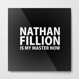 Nathan Fillion Is My Master Now Metal Print