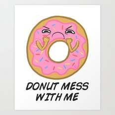 Donut mess with me! Art Print