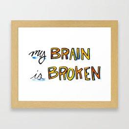 My Brain is Broken Framed Art Print