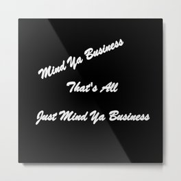 Mind Ya Business Metal Print