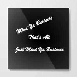 Mind Ya Business Metal Print