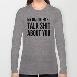 My Daughter & I Talk Shit About You Langarmshirt