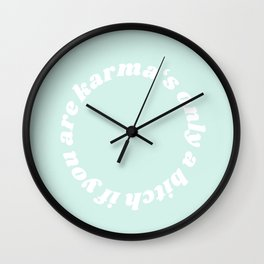 karma's only a bitch if you are Wall Clock