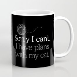 Sorry I can't I have plans with my cat Coffee Mug