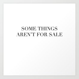 Some things aren't for sale Art Print