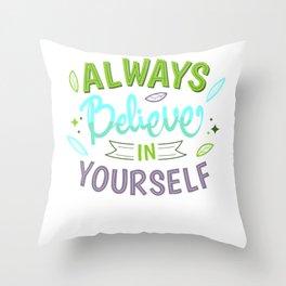 Always Believe in Yourself Throw Pillow