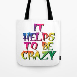 It Helps To Be Crazy Tote Bag