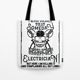 I Never Dreamed I Would Be a Grumpy Old Electrician! But Here I am Killing It Funny Electrician Shir Tote Bag