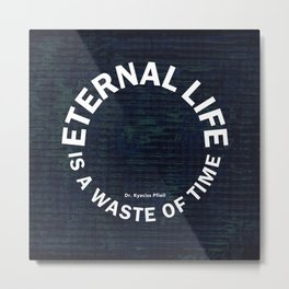 Eternal Life is a Waste of Time Metal Print
