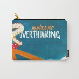 no place for OVERTHINKING Carry-All Pouch