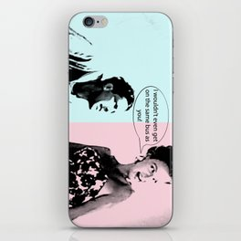 I Wouldn't Even Get On The Same Bus As You! iPhone Skin