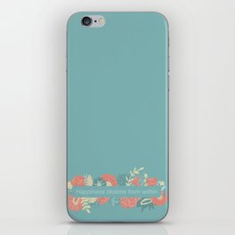 Happiness blooms from within iPhone Skin