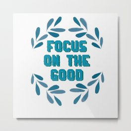 Focus on the good in life Metal Print