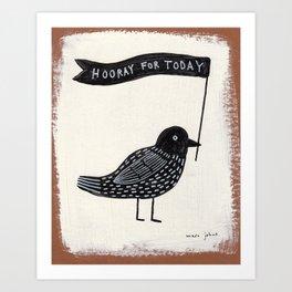 hooray for today - bird Art Print