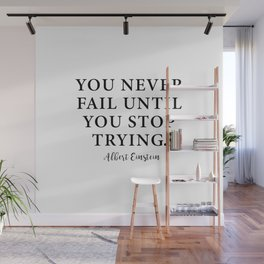 You Never Fail Until You Stop Trying. Albert Einstein Wall Mural