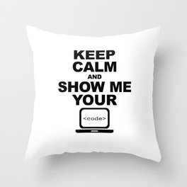 Keep calm and show me your code Throw Pillow