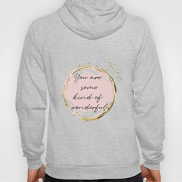 You are some kind of beautiful!  Concept quotes Hoody