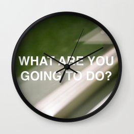 WHAT ARE YOU GOING TO DO? Wall Clock