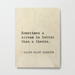 Sometimes a scream is better than a thesis. Metal Print