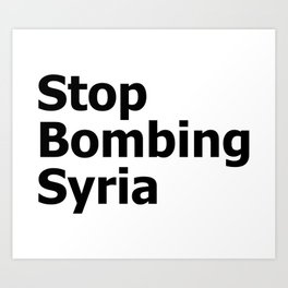 Stop Bombing Syria Art Print