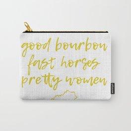 Kentucky: Good bourbon, fast horses, pretty women Carry-All Pouch